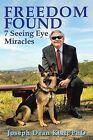 Freedom Found: 7 Seeing Eye Miracles by Joseph Dean Klatt Phd (Paperback / softback, 2013)