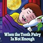 When The Tooth Fairy Is Not Enough 9781438927480 Paperback
