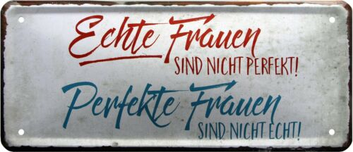 Echte Frauen sind nicht perfekt.. 28x12 cm Deko Spruch Blechschild 1455