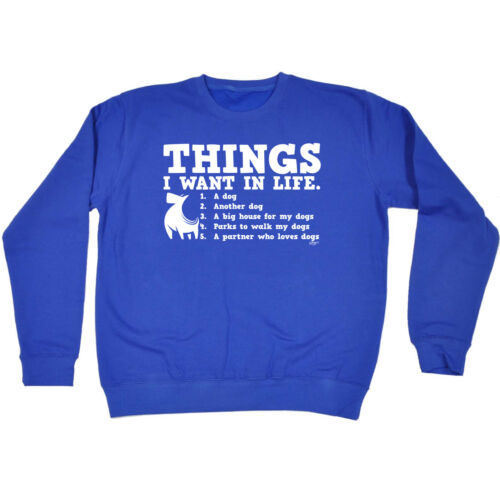 Funny Novelty Sweatshirt Jumper Top Things I Want In Life Dog