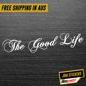 THE-GOOD-LIFE-JDM-CAR-STICKER-DECAL-Drift-Turbo-Euro-Fast-Vinyl-0506