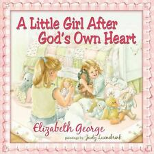 A Little Girl after God's Own Heart : Learning God's Ways in My Early Days by Elizabeth George (2006, Hardcover)