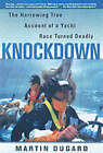 Knockdown: A True Story of Sailors and the Sea by Martin Duggard (Paperback, 2000)