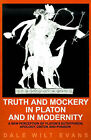 Truth and Mockery in Platon and in Modernity: A New Perception of Platon's Euthyphron, Apology, Criton and Phaidon by Dale Wilt Evans (Paperback / softback, 2001)
