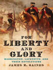 For Liberty and Glory: Washington, Lafayette, and Their Revolutions by James R. Gaines (CD-Audio, 2007)