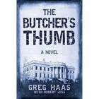 The Butcher's Thumb a Novel Greg Haas With Robert Loss