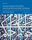 Persian Painted Tile Work from the 18th and 19th Centuries von Hadi Seif (2013, Gebundene Ausgabe)