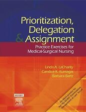 Prioritization, Delegation, and Assignment : Practice Exercises for Medical-Sur…