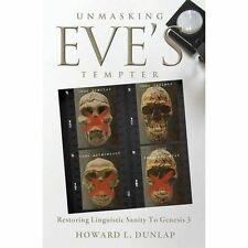 Unmasking Eve's Tempter: Restoring Linguistic Sanity to Genesis 3 by Howard L...