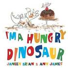 I'm a Hungry Dinosaur by Janeen Brian (Hardback, 2015)