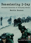 Remembering D-Day: Personal Histories of Everyday Heroes by Martin Bowman (Hardback, 2004)