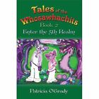 Tales of The Whosawhachits Enter The 5th Realm Book 2 9781452036625