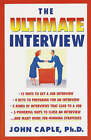 The Ultimate Interview: How to Get It, Get Ready, and Get the Job You Want by John Caple (Paperback / softback)