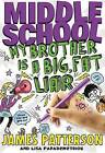Middle School: My Brother Is a Big, Fat Liar by James Papademetriou Patterson (Hardback, 2013)