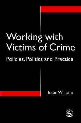 Working with Victims of Crime: Policies, Politics and Practice by Brian William…