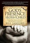 God's Presence in the Loss of a Child: Finding Hope, Purpose and Comfort After the Death of a Loved One by Bill Sanford (Paperback / softback, 2014)
