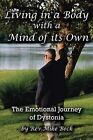 Living in a Body With a Mind of Its Own: The Emotional Journey of Dystonia by Rev. Mike Beck (Paperback, 2013)