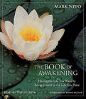 The Book of Awakening: Having the Life You Want by Being Present to the Life You Have by Mark Nepo (CD-Audio)