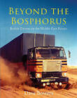 Beyond the Bosphorus: British Drivers on the Middle-East Routes by Dave Bowers (Hardback, 2015)