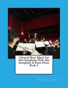 Classical Sheet Music for Alto Saxophone With Alto Saxophone & Piano Duets : ... 9781517675691