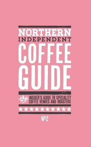 Northern Independent Coffee Guide: No. 2 By Jo Rees