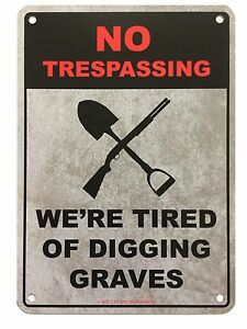 Metal-Sign-Warning-No-trespassing-We-039-re-tired-of-digging-graves
