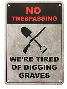 Metal Sign - Warning No trespassing - We're tired of digging graves
