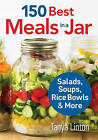 150 Best Meals in a Jar: Salads, Soups, Rice Bowls and More by Tanya Linton (Paperback, 2016)