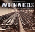 War on Wheels: The Mechanisation of the British Army in the Second World War by Philip Hamlyn Williams (Paperback, 2016)