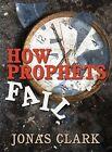 How Prophets Fail 9781886885431 by Jonas Clark Book