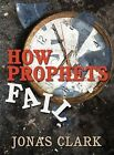 How Prophets Fail by Jonas Clark 9781886885431 Paperback 2010