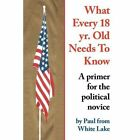 What Every 18 Yr. Old Needs to Know 9781438910345 by Paul From White Lake