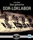 Das Geheime DDR-Loklabor von Lothar Weber (2014, Taschenbuch)
