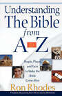 Understanding the Bible from A to Z: People, Places, and Facts to Make the Bible Come Alive by Ron Rhodes (Paperback, 2006)