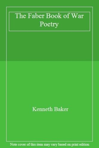The Faber Book of War Poetry,Kenneth Baker- 9780571174539