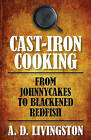 Cast-Iron Cooking: From Johnnycakes to Blackened Redfish by A. D. Livingston (Paperback, 2010)