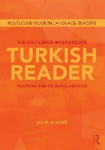 The Routledge Intermediate Turkish Reader: Political and Cultural Articles  by Senel Symons (Paperback, 2012)