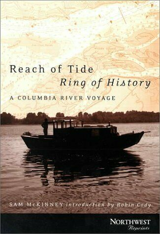 Reach of Tide  Ring of History  A Columbia River Voyage  Northwest Re