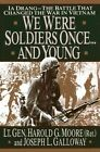 We Were Soldiers Once...and Young: Ia Drang : the Battle That Changed the War in Vietnam by Lt. Gen. H.G. Moore (Hardback, 1992)