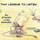 Tiny Learns to Listen by Stacey Lynn Schlegl (Paperback / softback, 2009)