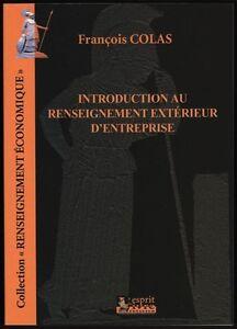 Francois-Colas-INTRODUCTION-AU-RENSEIGNEMENT-EXTERIEUR-D-039-ENTREPRISE-Livre-NEUF