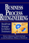 Business Process Reengineering: Breakpoint Strategies for Market Dominan by A. John Pendlebury, William A. Wheeler, Patrick McHugh, Henry J. Johansson (Hardback, 1993)