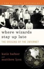 Where Wizards Stay up Late : The Origins of the Internet by Katie Hafner...