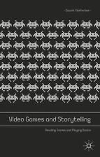 Video Games and Storytelling : Reading Games and Playing Books by Souvik...