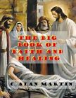 The Big Book of Faith and Healing by C Alan Martin (Paperback / softback, 2013)