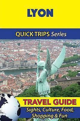 1 of 1 - Lyon Travel Guide (Quick Trips Series): Sights, Culture, Food, Shopping & Fun...