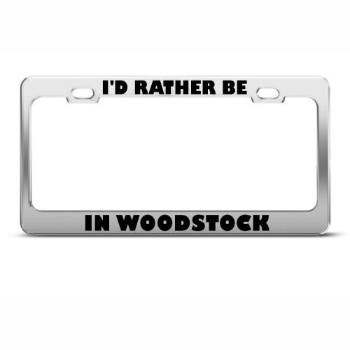 I/'D RATHER BE IN WOODSTOCK License Plate Frame Stainless Metal Tag Holder