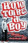 How to be a Boy by Walker Books Ltd (Paperback, 2011)