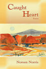 Caught Heart, Poems by Noreen Norris (Paperback / softback, 2009)