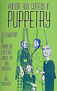 Humor and Comedy in Puppetry : Celebration in Popular Culture by Sherzer, Dina